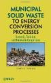 Municipal Solid Waste to Energy Conversion Processes: Economic, Technical, and Renewable Comparisons by Gary C Young