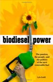 Biodiesel Power: The Passion, the People, and the Politics of the Next Renewable Fuel by Lyle Estill
