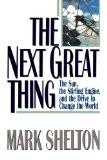 The Next Great Thing: The Sun, the Stirling Engine, and the Drive to Change the World by Mark Shelton
